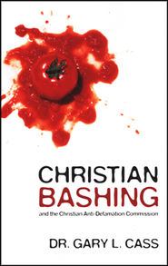 Christian Bashing And The Christian Anti-Defamation Commission  -     By: Dr. Gary Cass