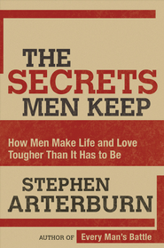 The Secrets Men Keep: How Men Make Life & Love Tougher Than It Has to Be - eBook  -     By: Stephen Arterburn