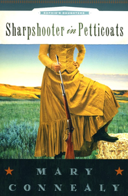 Sharpshooter in Petticoats, Sophie's Daughters Series #3   -     By: Mary Connealy