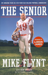 The Senior: My Amazing Year as a 59-Year-Old College Football Linebacker - eBook  -     By: Mike Flynt