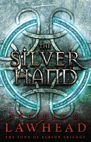 The Silver Hand: Book Two in The Song of Albion Trilogy - eBook  -     By: Stephen R. Lawhead