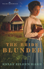 The Bride Blunder, Prairie Promises Series #3  -              By: Kelly Hake