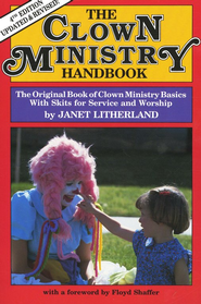 Clown Ministry Handbook: 4th Edition   -     By: Janet Litherland