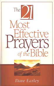 The 21 Most Effective Prayers of the Bible  -     By: Dave Earley