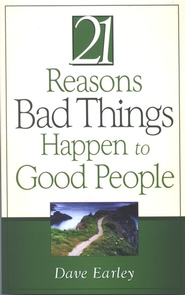 The 21 Reasons Bad Things Happen to Good People  -     By: Dave Earley