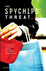 The Spychips Threat - eBook  -     By: Katherine Albrecht, Liz McIntyre