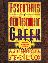 Essentials of New Testament Greek: A Student's Guide, Revised  -     By: Stephen Cox