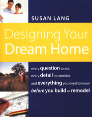 Designing Your Dream Home: Every Question to Ask, Every Detail to Consider, and Everything to Know Before You Build  -     By: Susan Lang
