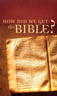 How Did We Get the Bible?  -              By: Tracy M. Sumner