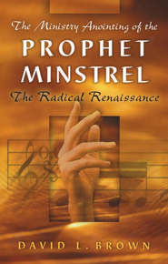 The Ministry Anointing of the Prophet-Minstrel   -     By: David L. Brown