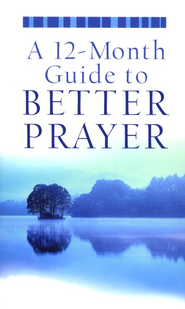 A 12-Month Guide to Better Prayer  -              By: E.M. Bounds, Charles H. Spurgeon, Matthew Henry