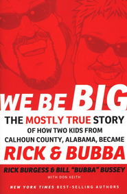We Be Big: The Mostly True Story of How We Became Rick and Bubba  -     By: Rick Burgess, Bill Bussey, Don Keith