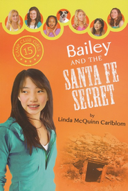 #15: Bailey and the Santa Fe Secret  -              By: Linda Carlblom
