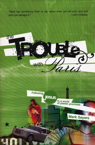 The Trouble With Paris: Following Jesus in a World of Plastic Promises - eBook  -     By: Mark Sayers