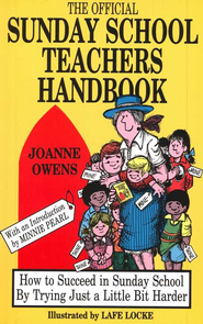 The Official Sunday School Teacher's Handbook: How to Succeed  in Sunday School By Trying Just a Little Bit Harder  -     By: Joanne Owens