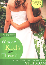 Whose Kids are These?: Rediscovering Love and Laughter as a Step-Mom  -              By: Karon Phillips Goodman