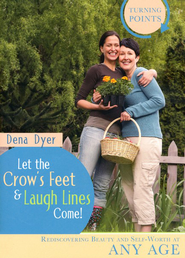 Let the Crow's Feet & Laugh Lines Come!   -              By: Dena Dyer