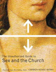 The Unauthorized Guide to Sex and Church - eBook  -     By: Carmen Renee Berry