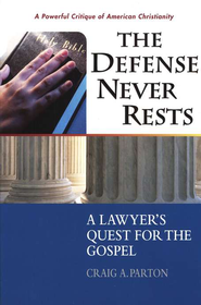 The Defense Never Rests: A Lawyer's Quest for the Gospel   -     By: Craig A. Parton