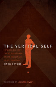 The Vertical Self: How Biblical Faith Can Help Us Discover Who We Are in An Age of Self Obsession - eBook  -     By: Mark Sayers