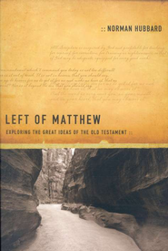 Left of Matthew: Exploring the Great Ideas of the Old Testament  -              By: Norman Hubbard