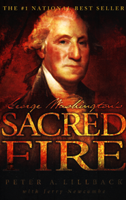George Washington's Sacred Fire  -     By: Peter A. Lillback, Jerry Newcombe