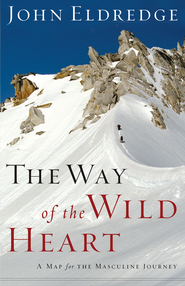 The Way of the Wild Heart: A Map for the Masculine Journey - eBook  -     By: John Eldredge