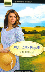 Cornhusker Dreams: Three-in-One Collection (Nebraska)   -              By: Cara Putman