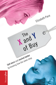 The X and Y of Buy: Sell More and Market Better by Knowing How the Sexes Shop (NelsonFree) - eBook  -     By: Elizabeth Pace