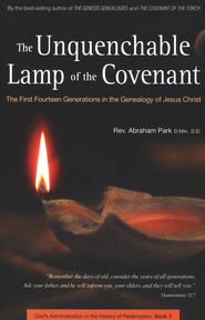 The Unquenchable Lamp of the Covenant   -     By: Rev. Abraham Park D.Min.