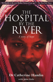 The Hospital by the River  -     By: Catherine Hamlin, John Little