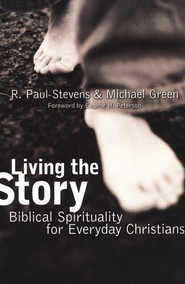Living the Story: Biblical Spirituality for Everyday Christians  -     By: Paul Stevens, Michael Green