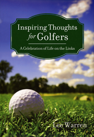 Inspiring Thoughts for Golfers  -              By: Lee Warren
