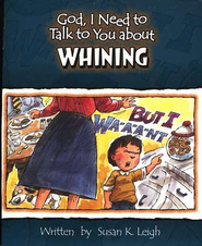 God, I Need to Talk to You about Whining   -     By: Susan K. Leigh