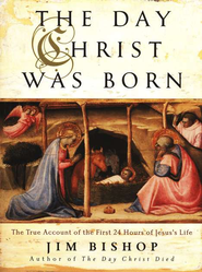The Day Christ Was Born: The True Account of the First 24 Hours of Jesus's Life  -     By: Jim Bishop