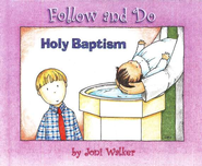 Follow and Do: Holy Baptism   -     By: Joni Walker