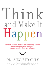 Think and Make It Happen: The Breakthrough Program for Conquering Anxiety, Overcoming Negative Thoughts, and Discovering Your True Potential - eBook  -     By: Dr. Augusto Cury