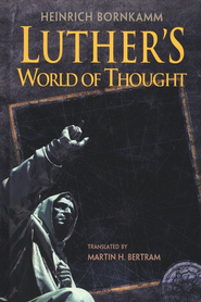 Luther's World of Thought   -              Edited By: Martin H. Bertram                   By: Heinrich Bornkamm