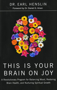 This Is Your Brain on Joy: A Revolutionary Program for Balancing Mood, Restoring Brain Health, and Nurturing Spiritual Growth - eBook  -     By: Earl Henslin, Daniel Amen