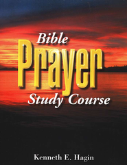 Bible Prayer Study Course  -              By: Kenneth E. Hagin
