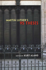Martin Luther's 95 Theses    -     Edited By: Kurt Aland