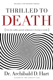 Thrilled to Death: How the Endless Pursuit of Pleasure Is Leaving Us Numb - eBook  -     By: Dr. Archibald D. Hart
