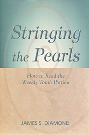Stringing the Pearls: How to Read the Weekly Torah Portion  -     By: James S. Diamond