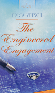 The Engineered Engagement  -              By: Erica Vetsch