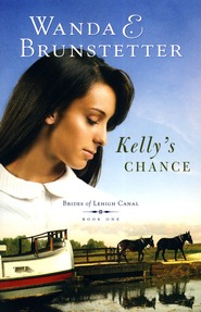 Kelly's Chance, Brides of Lehigh Canal Series #1   -              By: Wanda E. Brunstetter