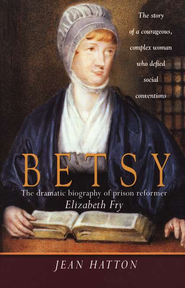 Betsy: The Dramatic Biography of Prison Reformer Elizabeth Fry  -     By: Jean Hatton