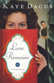 Love Remains, Matchmaker Series #1   -     By: Kaye Dacus