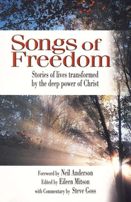 Songs of Freedom: Stories of Lives Transformed by the Deep Power of Christ  -
