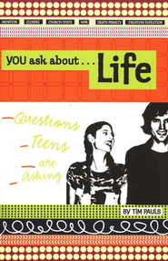 You Asked About...Life: Questions Teens Are Asking   -     By: Tim Pauls