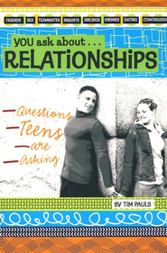 You Ask About . . . Relationships: Questions Teens are Asking  -     By: Tim Pauls